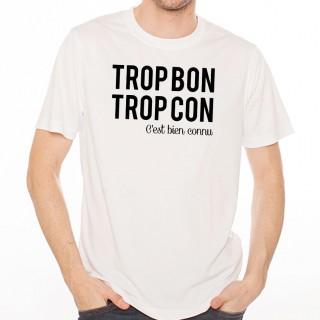 T-shirt Trop bon trop con