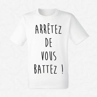 T-shirt Arrêtez de vous battez