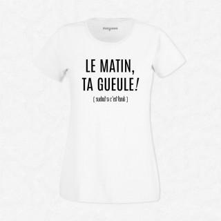 T-shirt Le matin ta gueule
