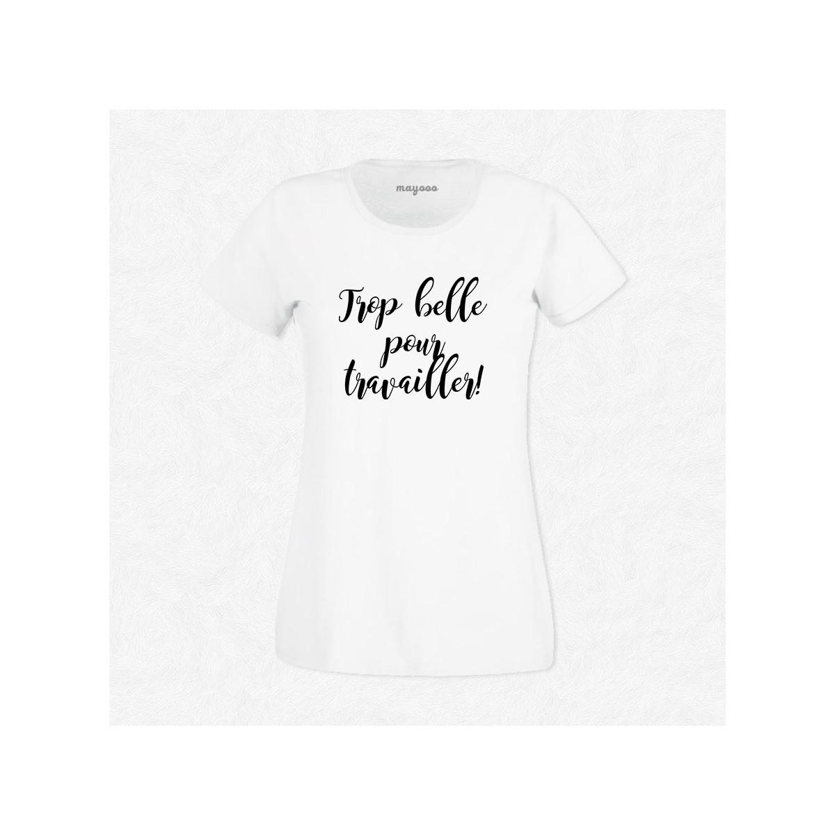 T-shirt Trop belle pour travailler