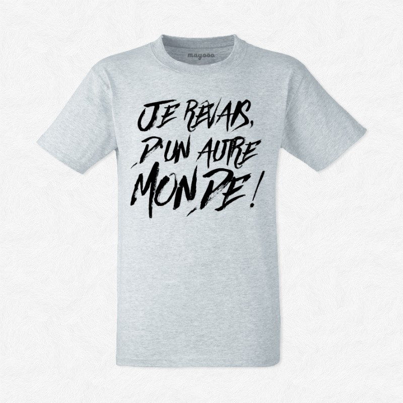 T-shirt Je rêvais d'un autre monde
