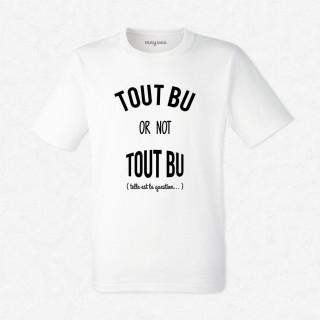 T-shirt Tout bu or not tout bu