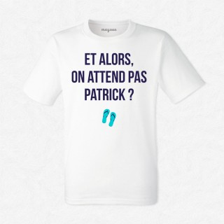 T-shirt On attend pas Patrick ?