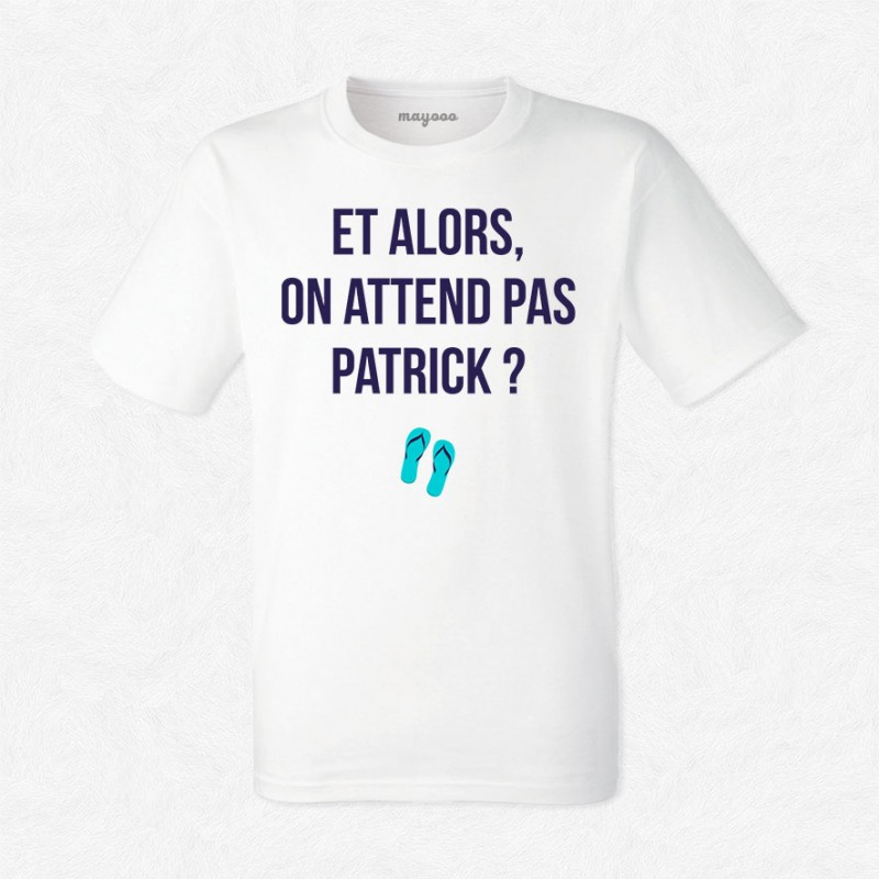 T-shirt On attend pas Patrick ?