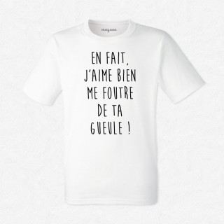 T-shirt J'aime bien me foutre de ta gueule