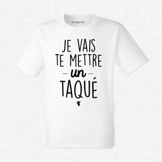 T-shirt Je vais te mettre un taquet