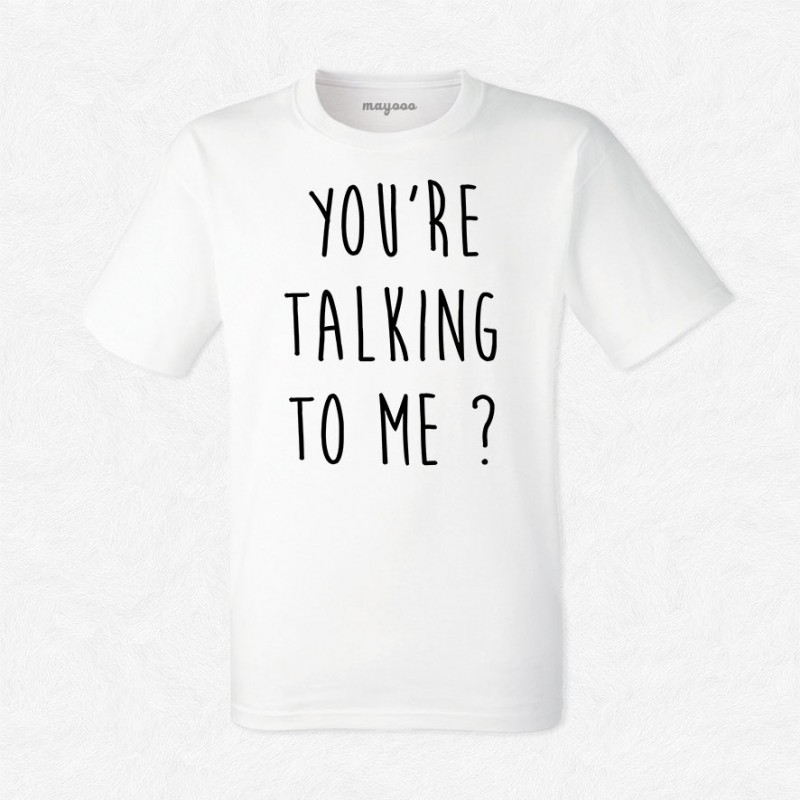 T-shirt You're talking to me