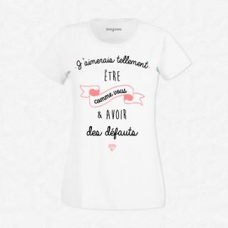 T-shirt J'aimerai tellement être comme vous