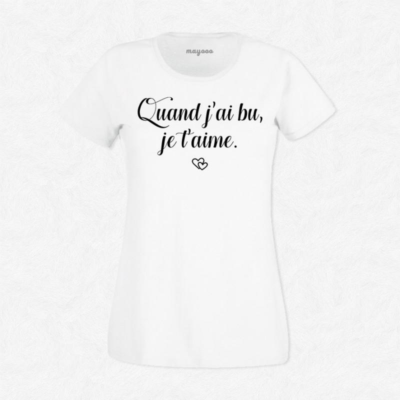 T-shirt Quand j'ai bu je t'aime