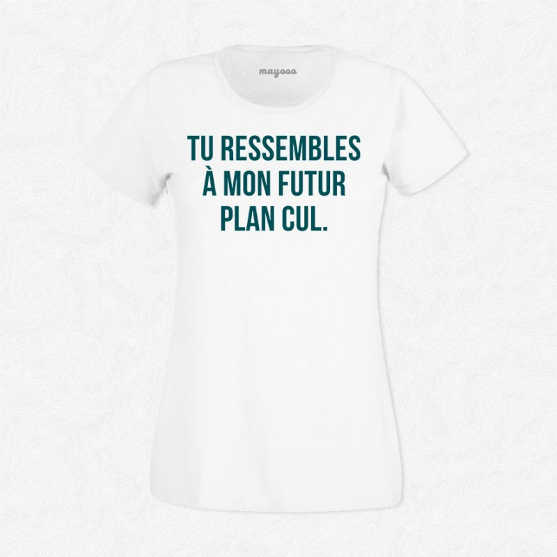 T-shirt Tu ressembles à mon futur plan cul