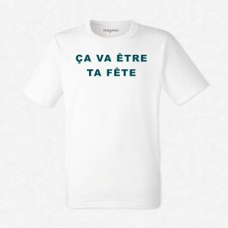 T-shirt ça va être ta fête