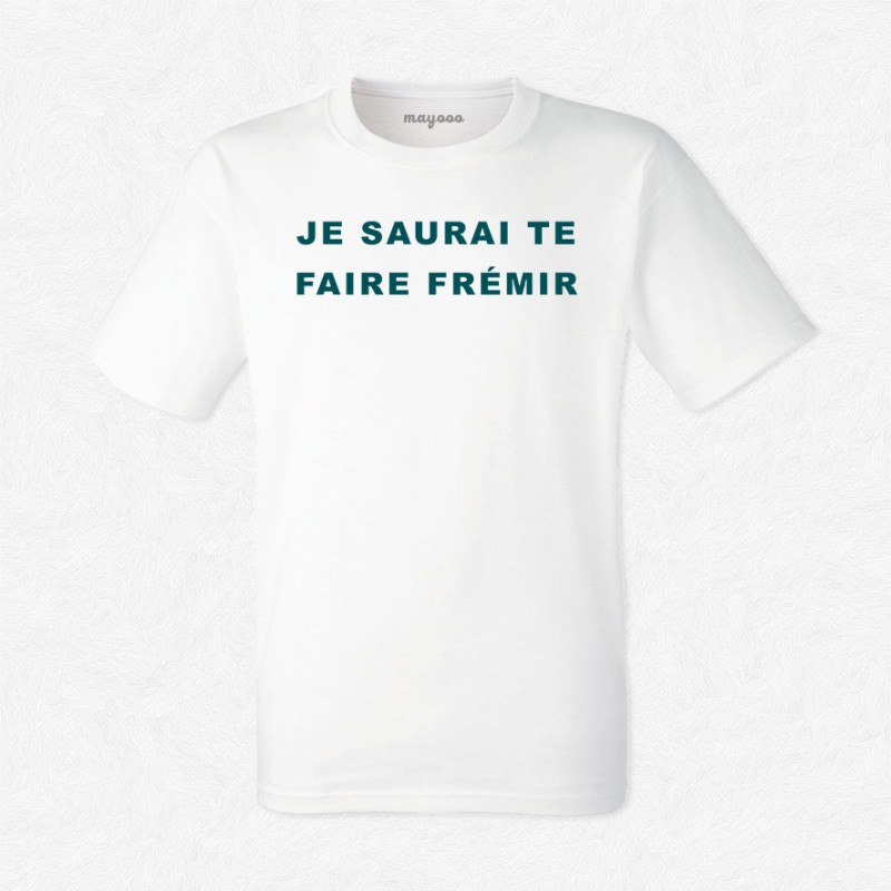 T-shirt Je saurai te faire frémir