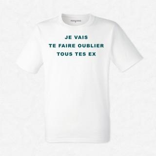 T-shirt Je vais te faire oublier tous tes ex