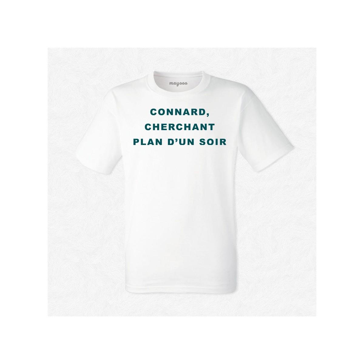 T-shirt Connard cherchant plan d'un soir