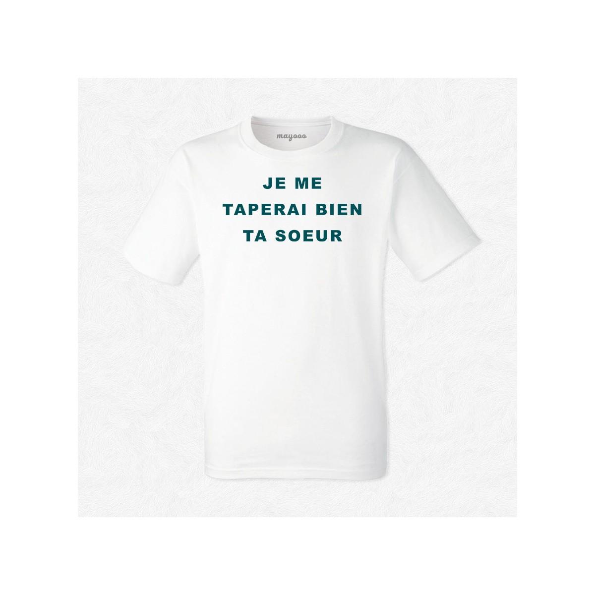 T-shirt Je me taperai bien ta sœur