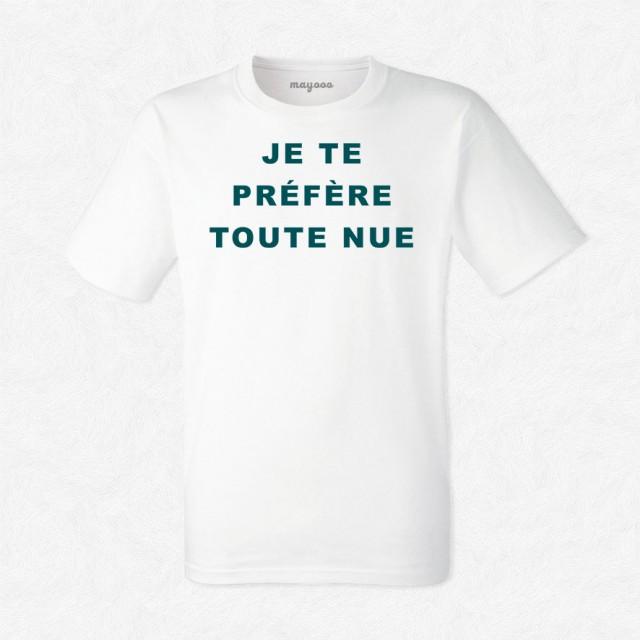 T-shirt Je te préfère toute nue