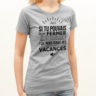 T-shirt Ah si tu pouvais fermer ta gueule