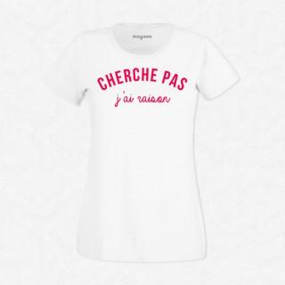 T-shirt Cherche pas j'ai raison