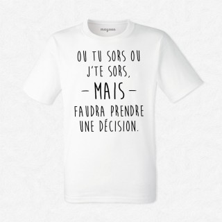 T-shirt Ou tu sors ou j'te sors