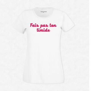 T-shirt Fais pas ton timide