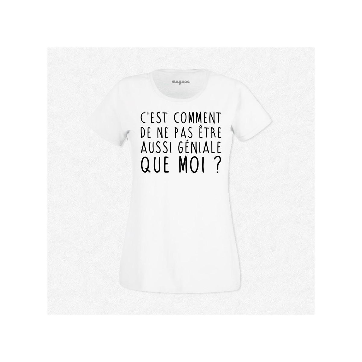 T-shirt C'est comment de ne pas être aussi géniale que moi